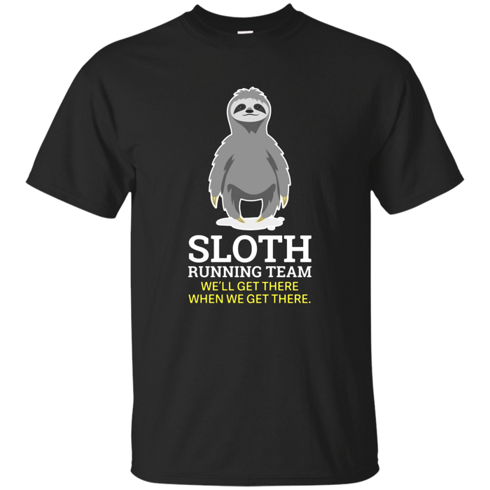 Sloth Running Team, We'll Get There When We Get There TShirt