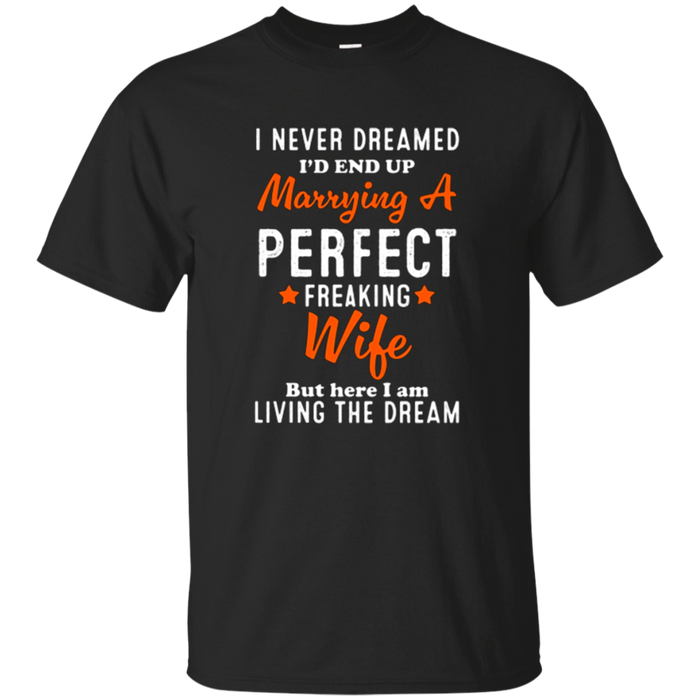 Mens I Never Dreamed Id End Up Marrying A Perfect Wife T-Shirt