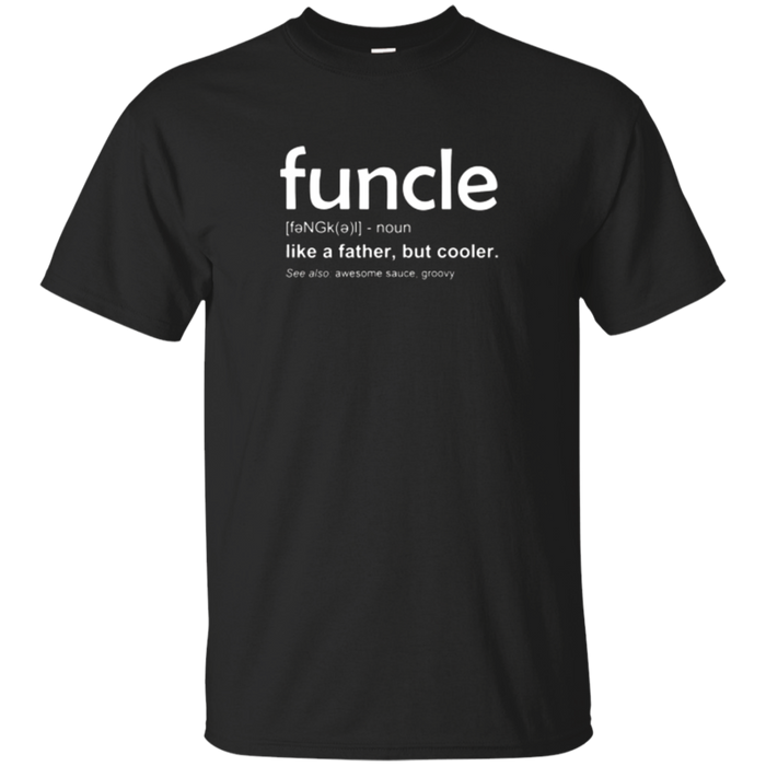 Funcle T Shirt, Uncle, Father, Son, Brother, Friend