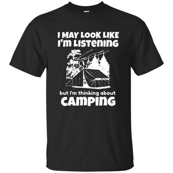 I'm Thinking About Camping Funny Camping T-Shirt