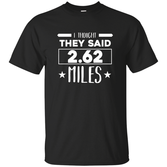 I THOUGHT THEY SAID 2.62 MILES T-SHIRT Funny Running Gift