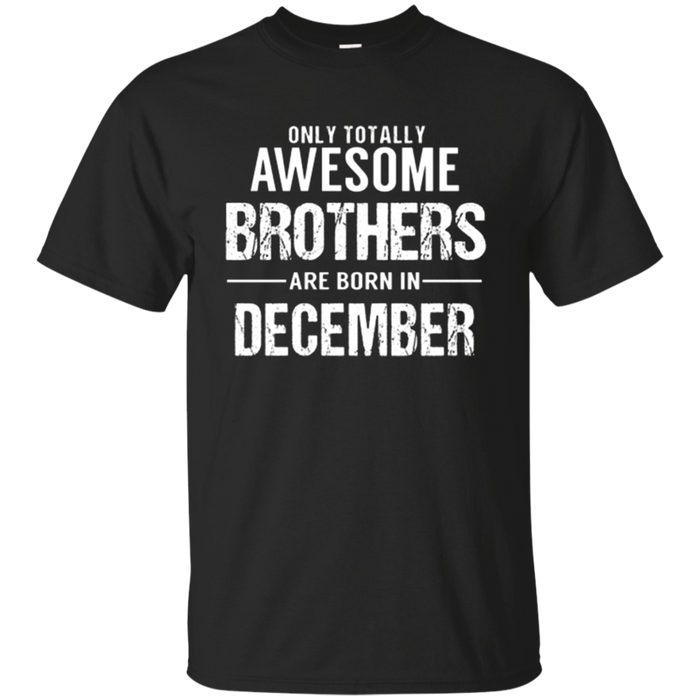 Brother Birthday December T Shirt Gift for Awesome Brothers