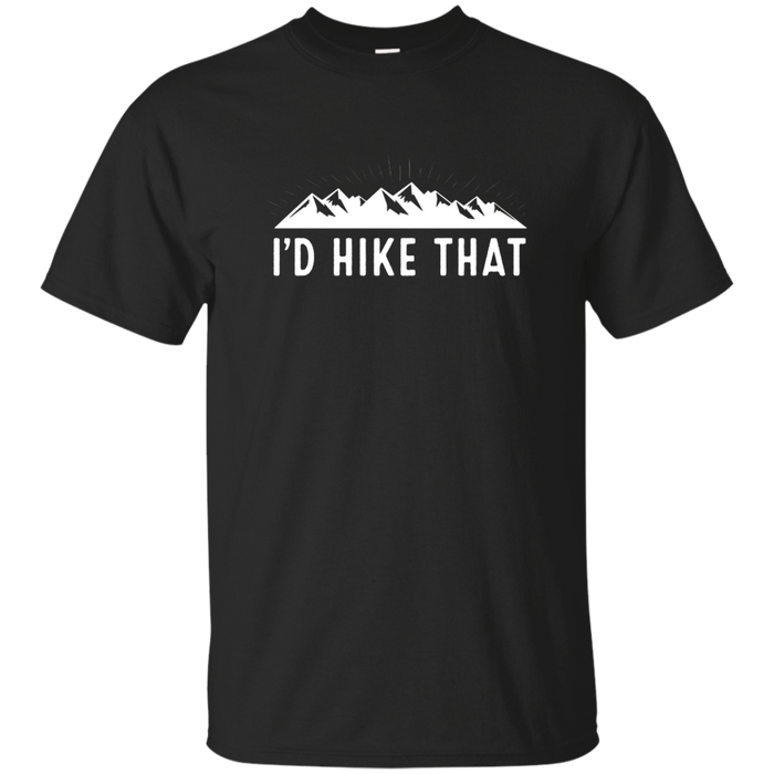 I'd Hike That - Funny Hiking T-Shirt
