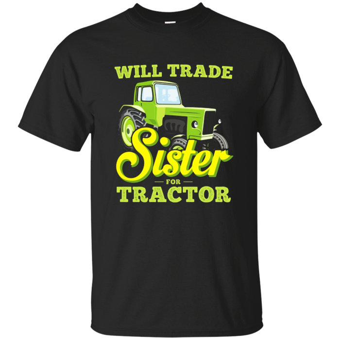 Will Trade Sister For Tractor T Shirt Funny Farmer