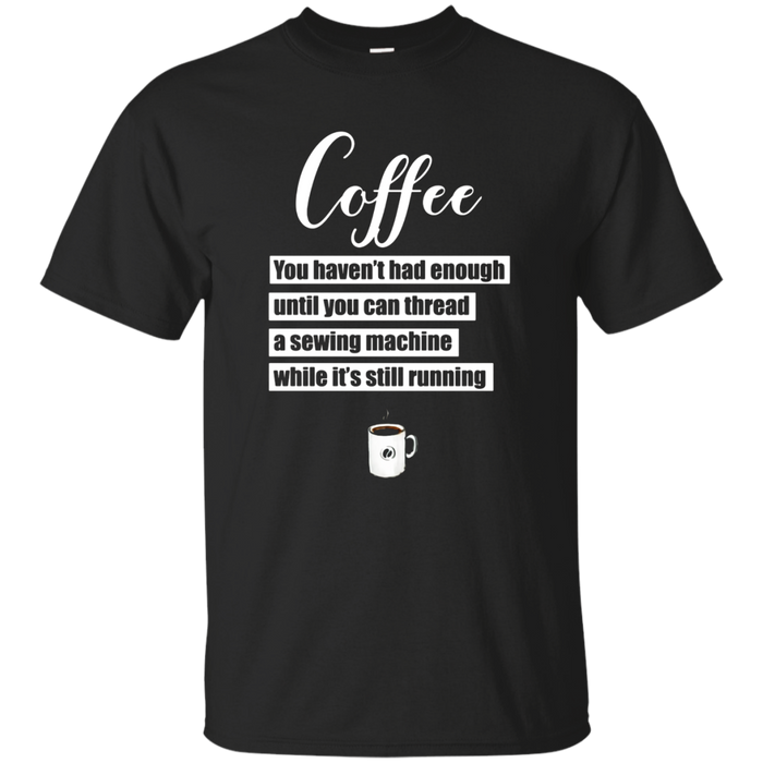 Coffee Thread Sewing Machine While Still Running T-Shirt