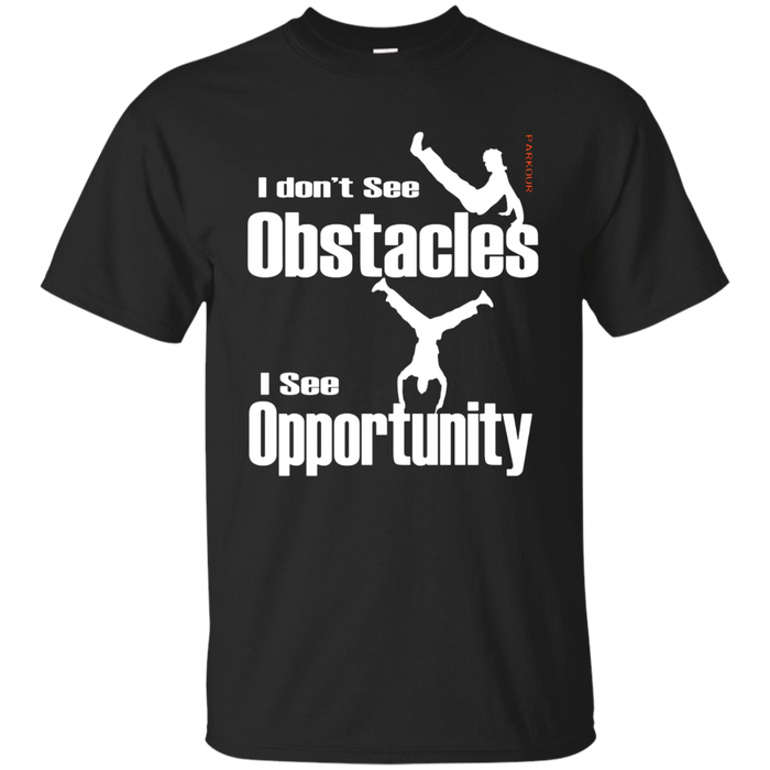 Parkour  Free Running T Shirt - I don't see Obstacles I see