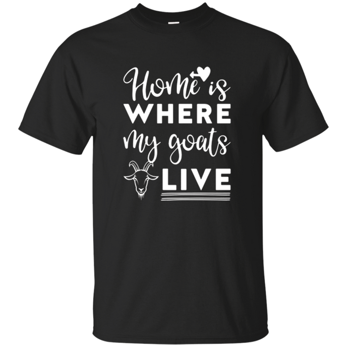 Goat TShirt Home is Where my Goats Live!!
