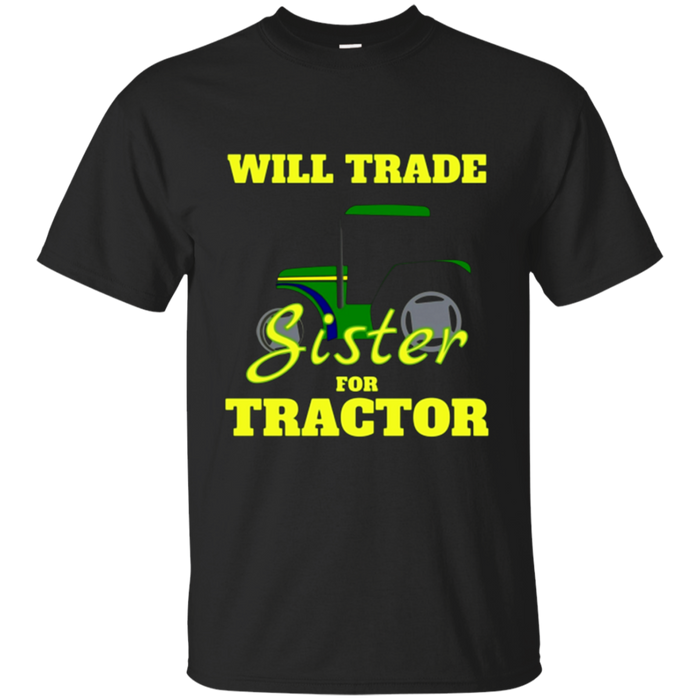 Will Trade Sister For Tractor T-Shirt | Funny Farmer Shirts