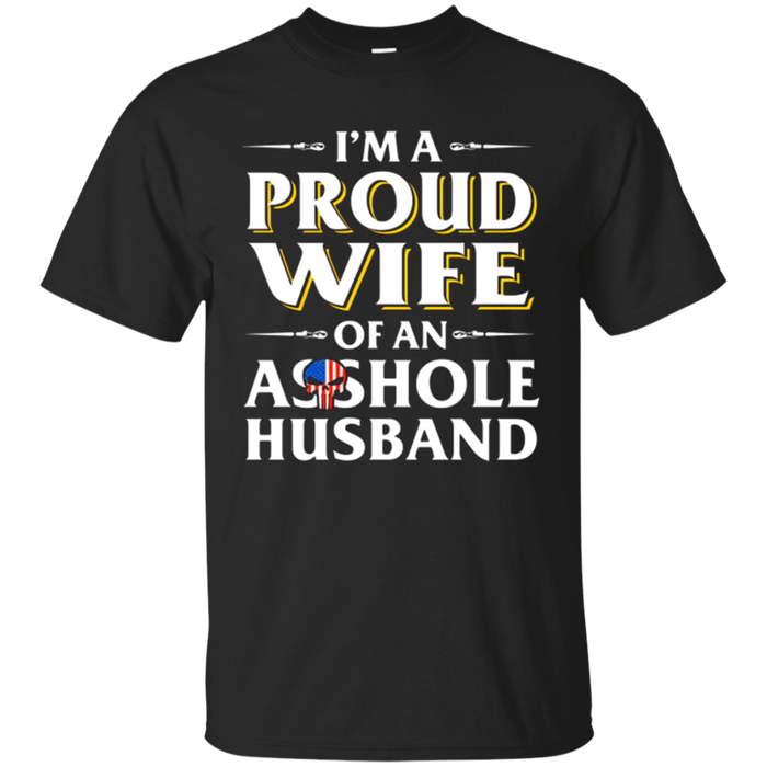 I'm A Proud Wife Of An Asshole Husband Funny T-Shirt