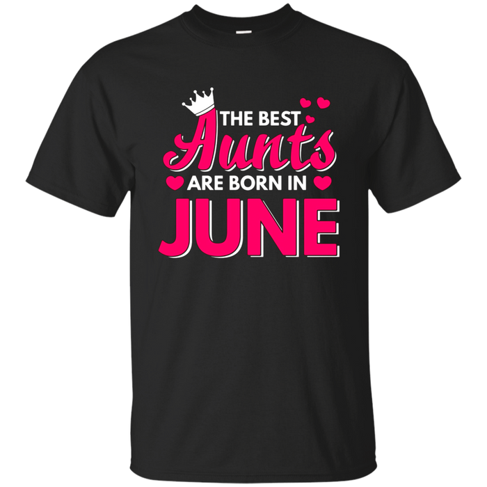 The Best Aunts Are Born In June T-shirt Cute Crown