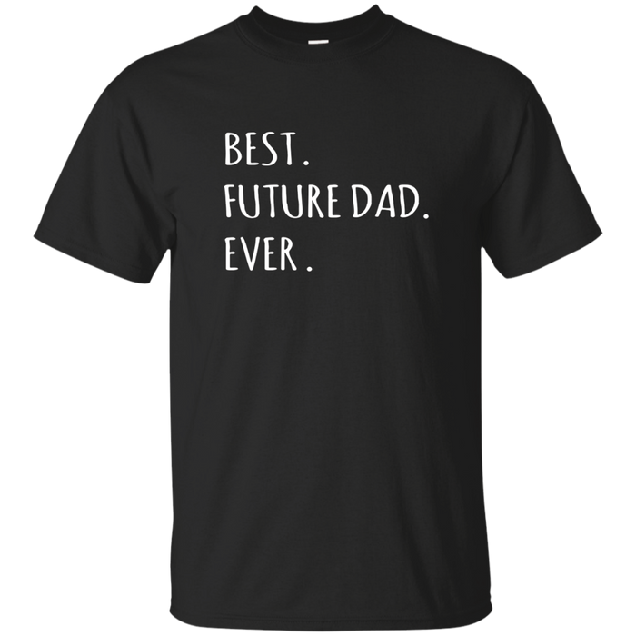 Best Future Dad Ever tshirt - Supportive partner husband tee