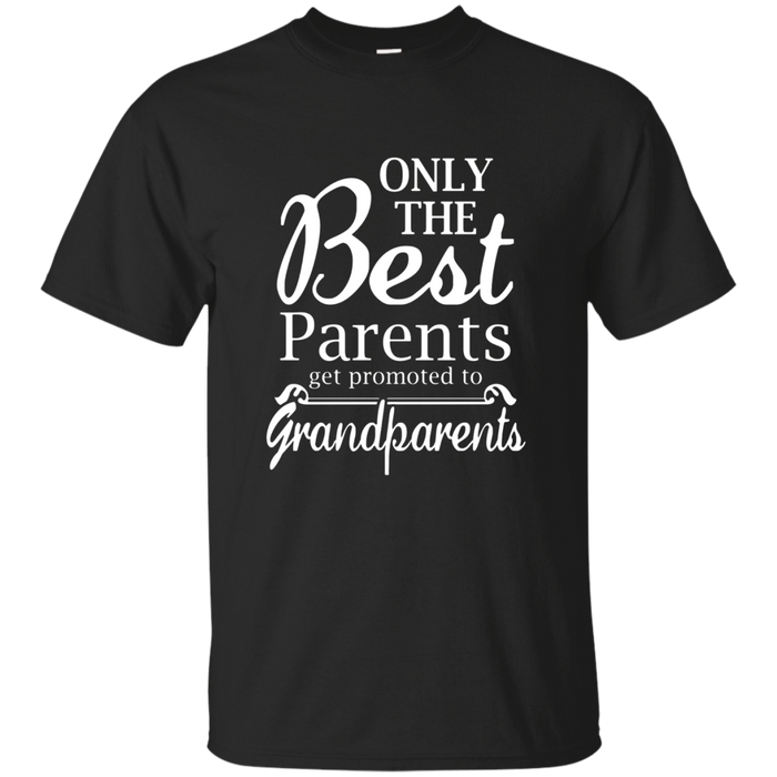 ONLY THE BEST PARENTS GET PROMOTED TO GRANDPARENTS T-SHIRT