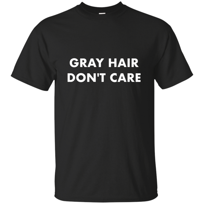 Gray Hair Don't Care Funny T-shirt for Grandparents