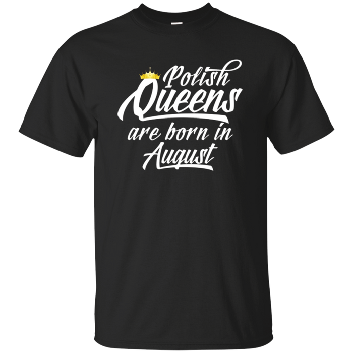 Polish Queens Are Born In August T-Shirt Wife Princess