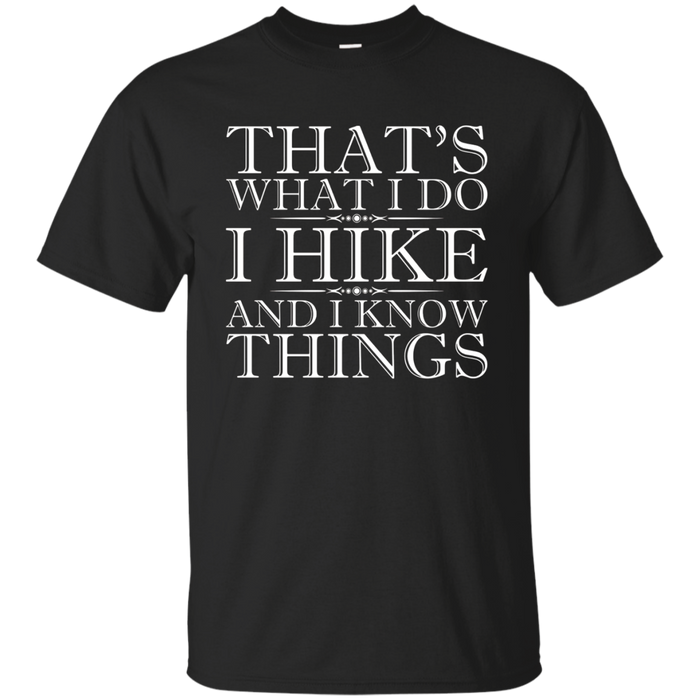 That's What I Do I Hike And I Know Things - Hiking T-Shirt