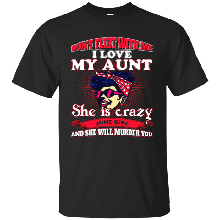 Don't flirt me I love my Aunt she is a crazy June girl shirt