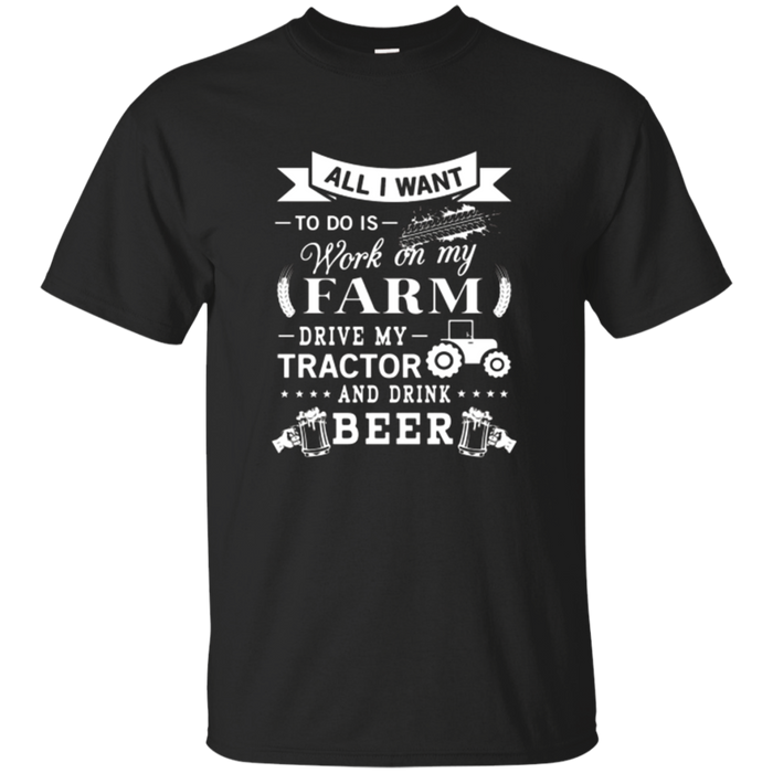 WORK ON MY FARM DRIVE MY TRACTOR AND DRINK BEER T-Shirt