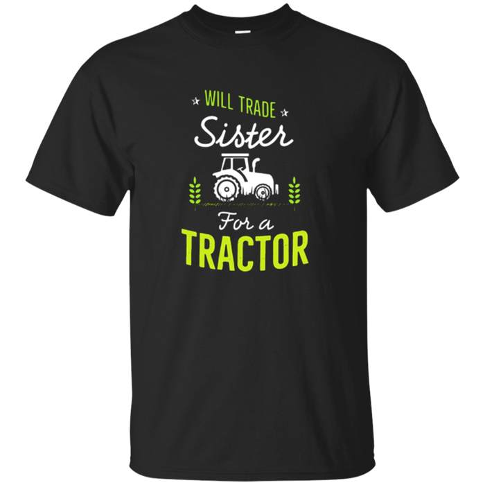 Will Trade Sister For A Tractor Funny Farming TShirt Gift