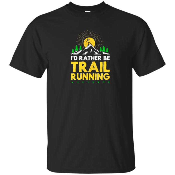 I'd rather be trail running funny ultra runner life t-shirt