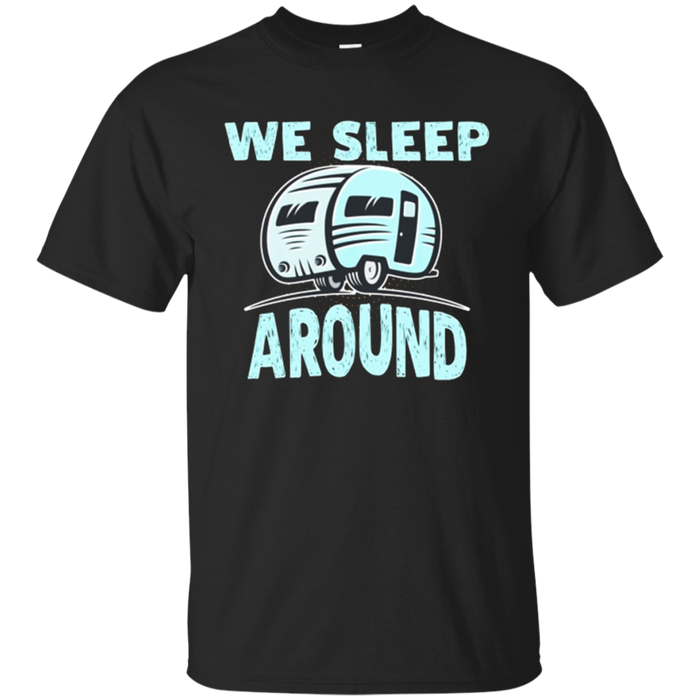 We Sleep Around Funny Camping T-shirt Gift