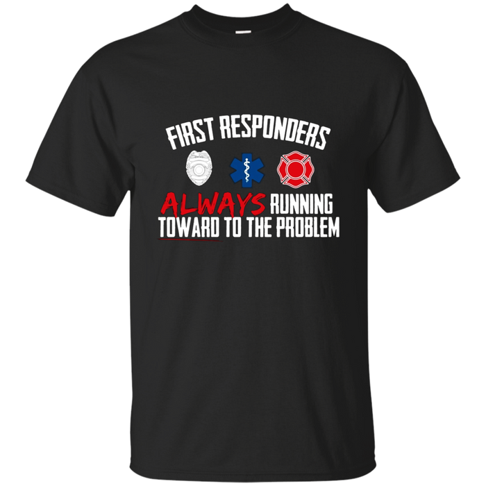 First Responders Always Running Towards the Problem T-Shirt