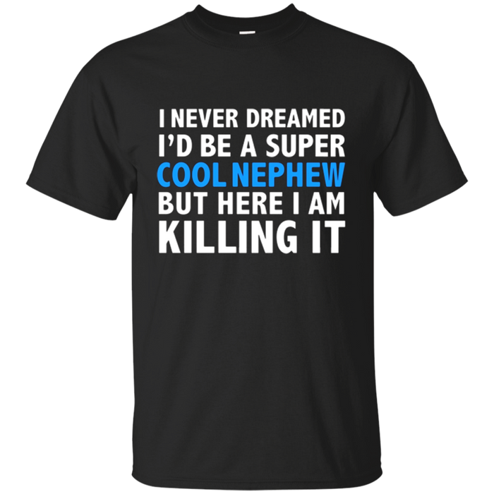I Never Dreamed I'd be a Super Cool Nephew Funny T-shirt