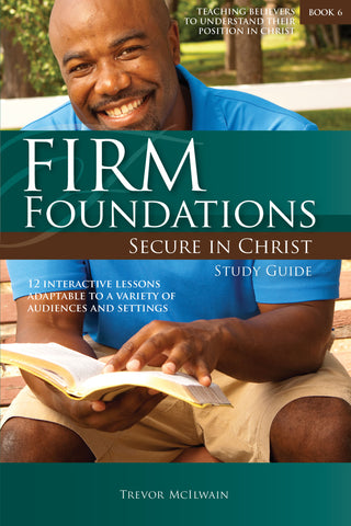 Firm Foundations Secure in Christ: Study Guide (Print)