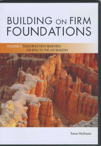 Building on Firm Foundations  Vol. 3 Teaching New Believers: Genesis Through The Ascension (DVD Digital Version)