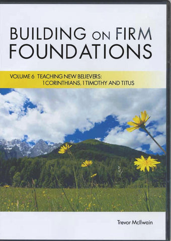 Building on Firm Foundations Volume 6 Teaching New Believers: 1st Corinthians, 1st Timothy, and Titus (DVD Digital Version)