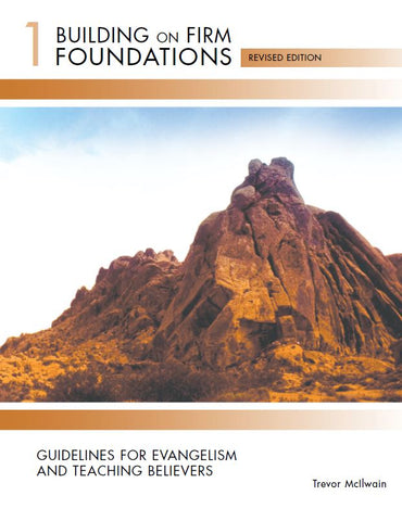 Building on Firm Foundations Volume 1 Guidelines for Evangelism and Teaching Believers (Print)