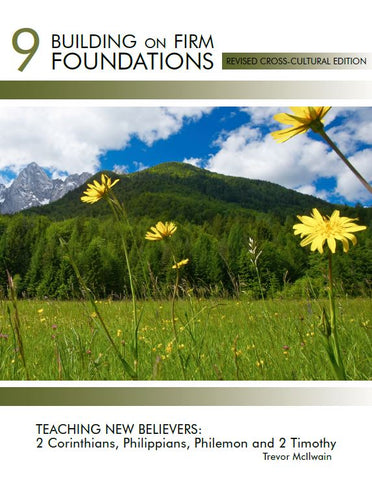 Building on Firm Foundations Volume 9 Teaching New Believers  2 Corinthians, Philippians, Philemon, and 2 Timothy (Download)