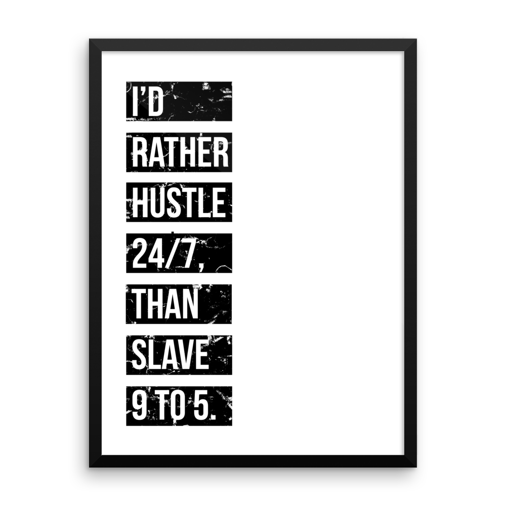 'I'd Rather Hustle 24/7 Than Slave 9 To 5' Design | White
