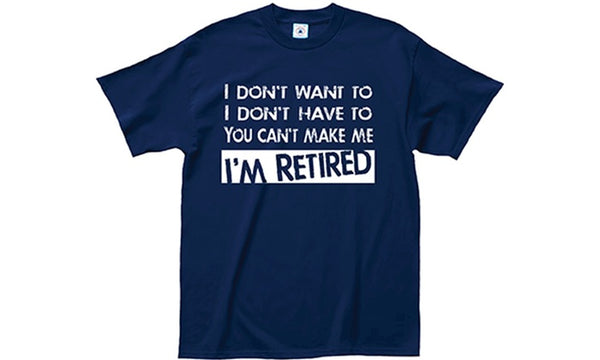 "Premium ""I'm Retired"" T-Shirt"