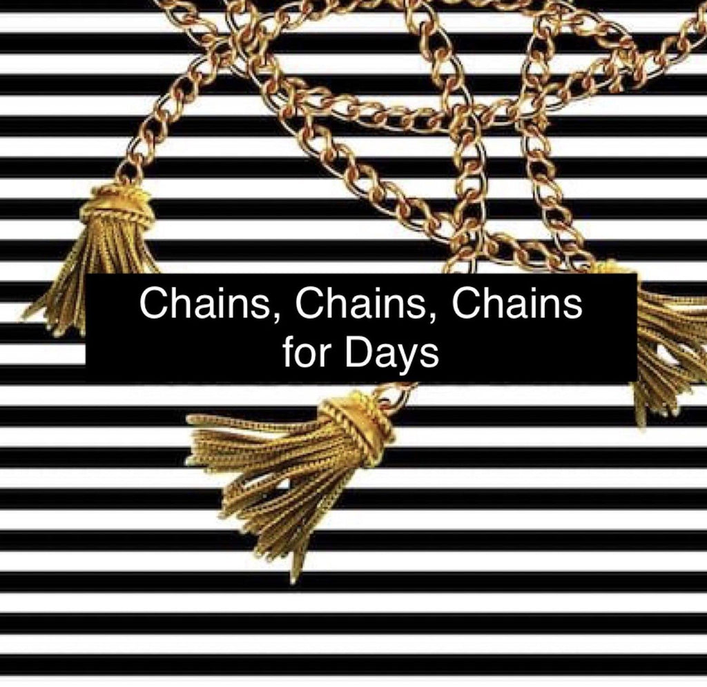 Chains, Chains, Chains for Days