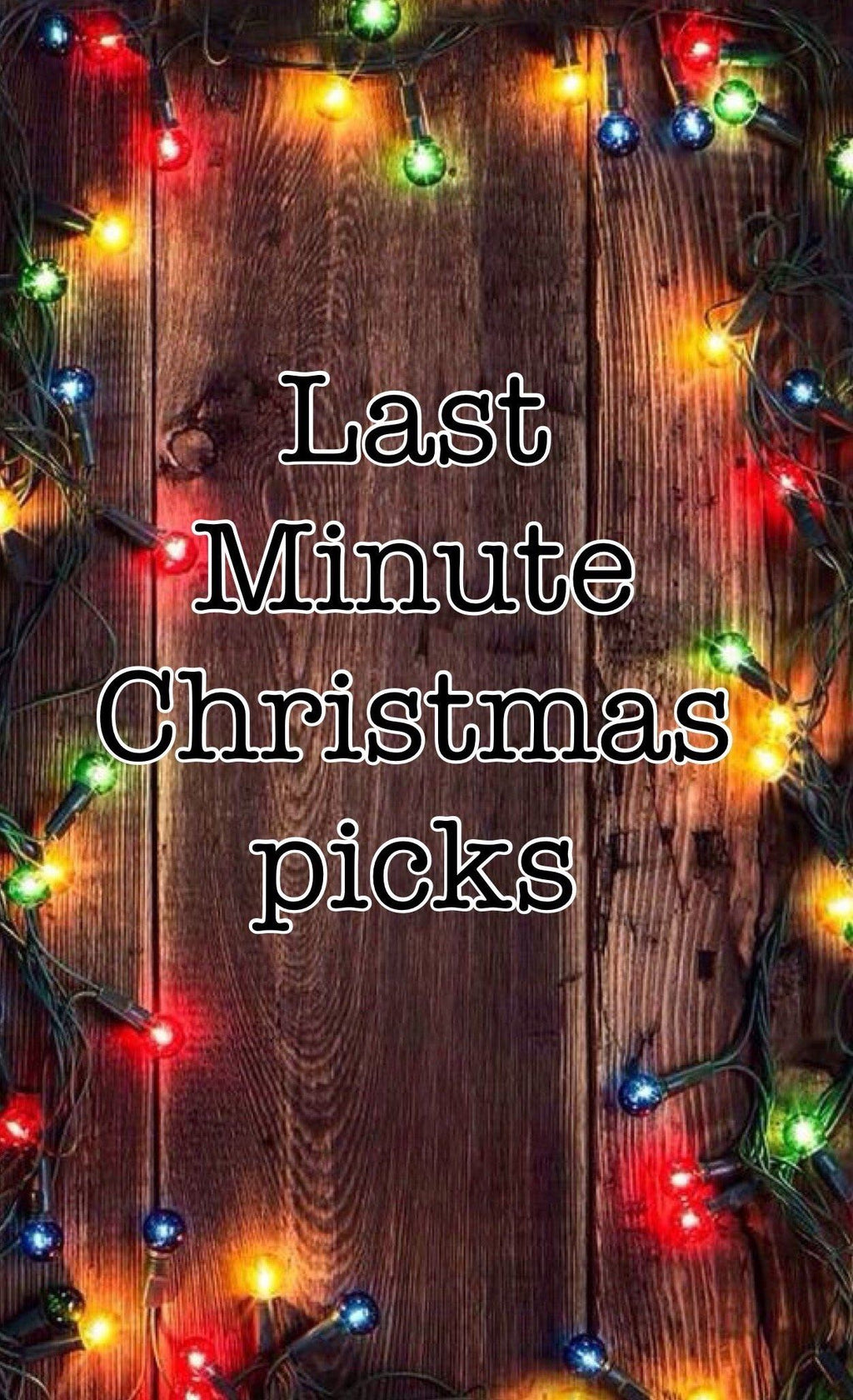 Last Minute Christmas Picks