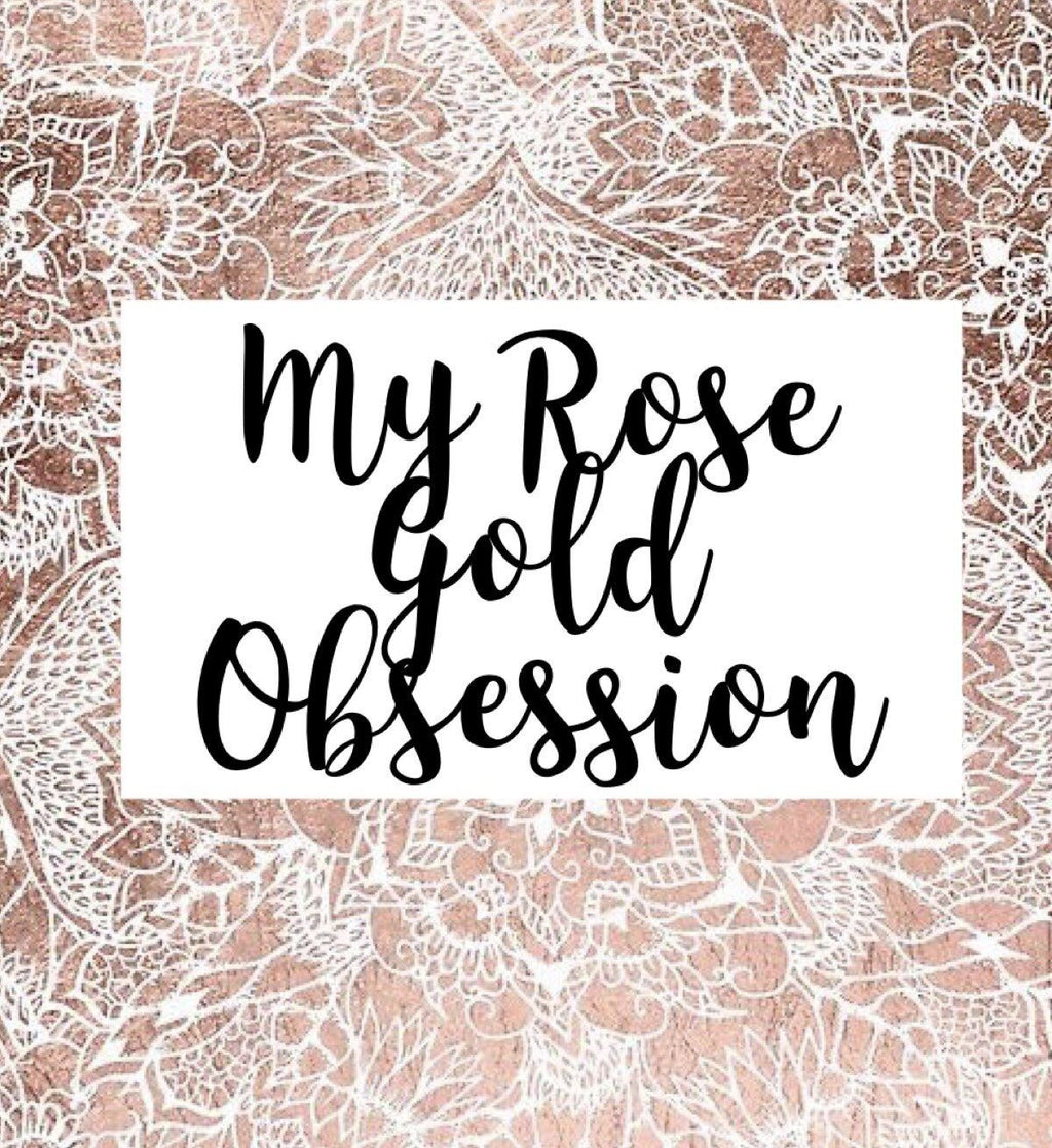 My Rose Gold Obsession