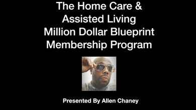 The Home Care & Assisted Living Million Dollar Blueprint Membership Program