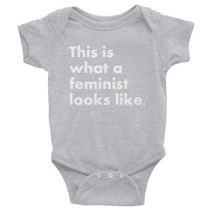 Infant Onesie - This is what a feminist looks like.