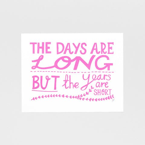 The Days Are Long - Screen Print