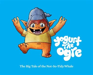 Yogurt the Ogre: The Big Tale of the Not-So-Tidy Whale