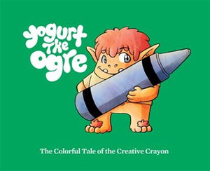 Yogurt the Ogre: The Colorful Tale of the Creative Crayon