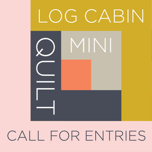 Log Cabin Mini Quilt - Call for Entries