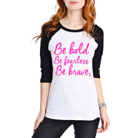 Be Bold, Fearless, Brave Pink Ribbon Raglan T-Shirt