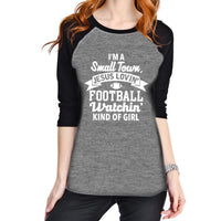 """Small Town Football Lovin Kind of Girl"" Raglan Women's Tee"