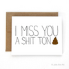 Miss You Shit Ton Greeting Card