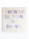 Show Up. Be Seen. Live Brave. by Sugarboo & Co.