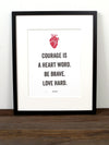 Art print featuring Brené Brown quote: Courage is heart word. Be brave. Love hard.