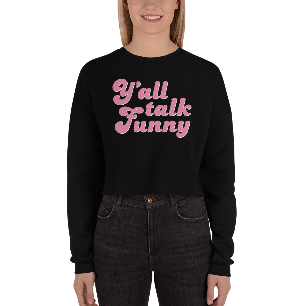 Y'all Talk Funny Crop Sweatshirt