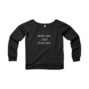 WINE ME AND DINE ME - Women's Sponge Fleece Wide Neck Sweatshirt