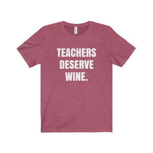 Teachers Deserve Wine. - Unisex Tee